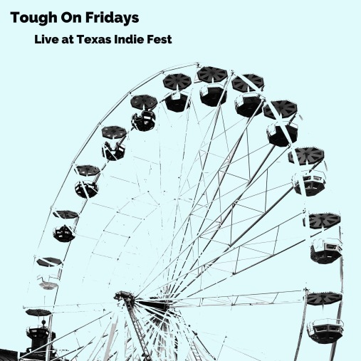 Live at Texas Indie Fest is Tough On Fridays'